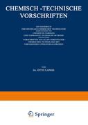 Chemisch-Technische Vorschriften: Ein Handbuch der Speziellen Chemischen Technologie Insbesondere für Chemische Fabriken und Verwandte Technische Betriebe Enthaltend Vorschriften aus Allen Gebieten der Chemischen Technologie mit Umfassenden Literaturnachweisen