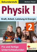 Physik ! / Band 2: Kraft, Arbeit, Leistung & Energie