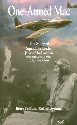 One-Armed Mac: The Story of Squadron Leader James MacLachlan Dso, Dfc and 2 Bars, Czech War Cross als Buch