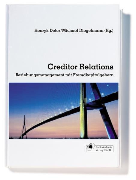 Creditor Relations - Beziehungsmanagement mit Fremdkapitalgebern als Buch