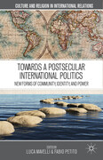 Towards a Postsecular International Politics: New Forms of Community, Identity, and Power