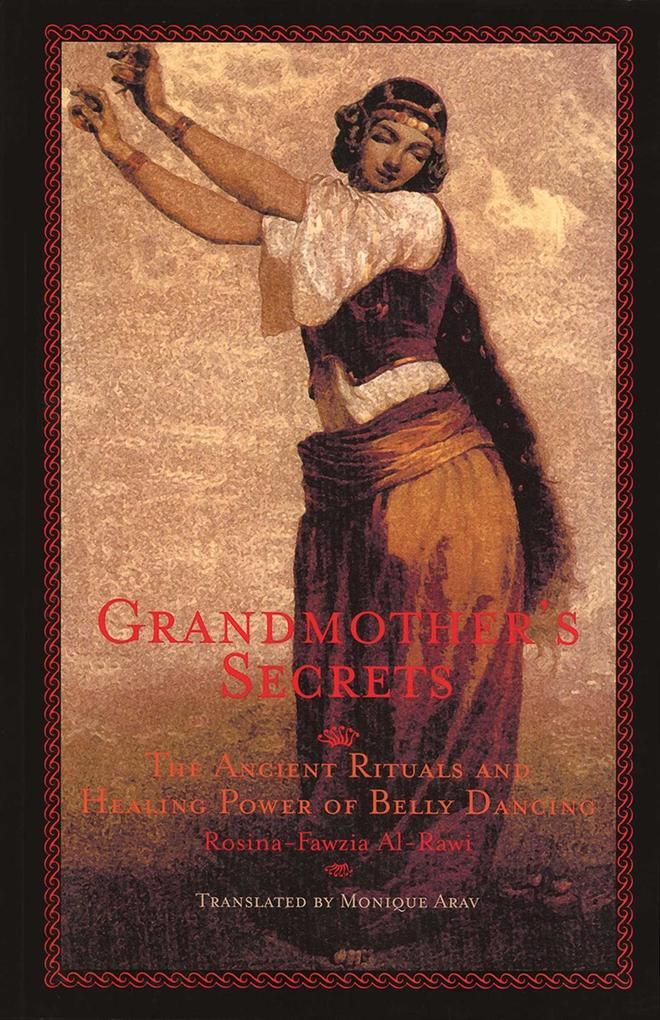 Grandmother's Secrets: The Ancient Rituals and Healing Power of Belly Dancing als Taschenbuch