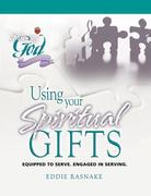 Using Your Spiritual Gifts: Equipped to Serve. Engaged in Serving.