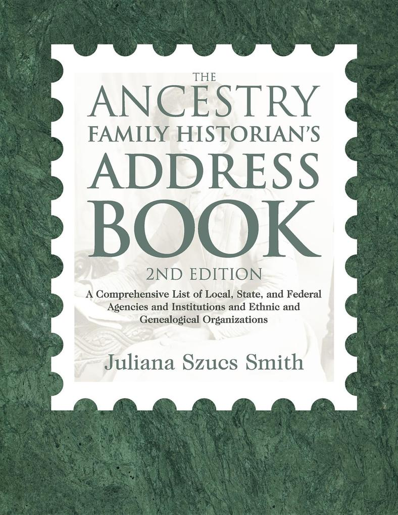 The Ancestry Family Historian's Address Book: A Comprehensive List of Local, State, and Federal Agencies and Institutions and Ethnic and Genealogical als Taschenbuch