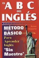 El ABC del Inglaes: Maetodo Baasico Para Aprender Inglaes Sin Maestro als Taschenbuch