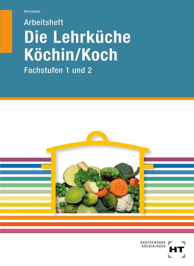 Arbeitsheft Die Lehrküche Köchin/Koch Fachstufen als Buch