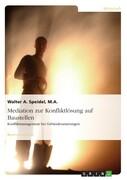 Mediation zur Konfliktlösung auf Baustellen. Konfliktmanagement bei Gebäudesanierungen