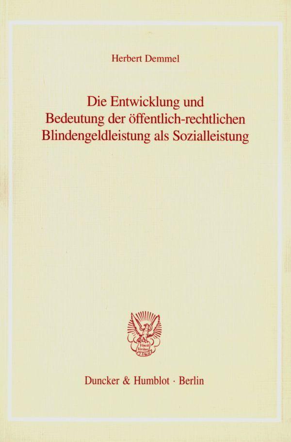 Die Entwicklung und Bedeutung der öffentlich-rechtlichen Blindengeldleistung als Sozialleistung als Buch