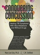 Conquering Concussion: Healing TBI Symptoms with Neurofeedback and Without Drugs