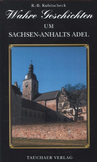 Wahre Geschichten um Sachsen-Anhalts Adel als B...