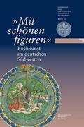 """""""Mit schönen figuren"""". Buchkunst im deutschen Südwesten"""
