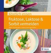 Köstlich essen Fruktose, Laktose & Sorbit meiden