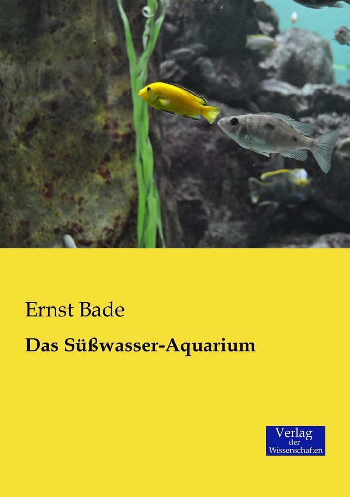 Das Süßwasser-Aquarium als Buch von Ernst Bade