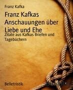 Franz Kafkas Anschauungen über Liebe und Ehe