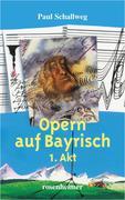 Opern auf Bayrisch - 1. Akt