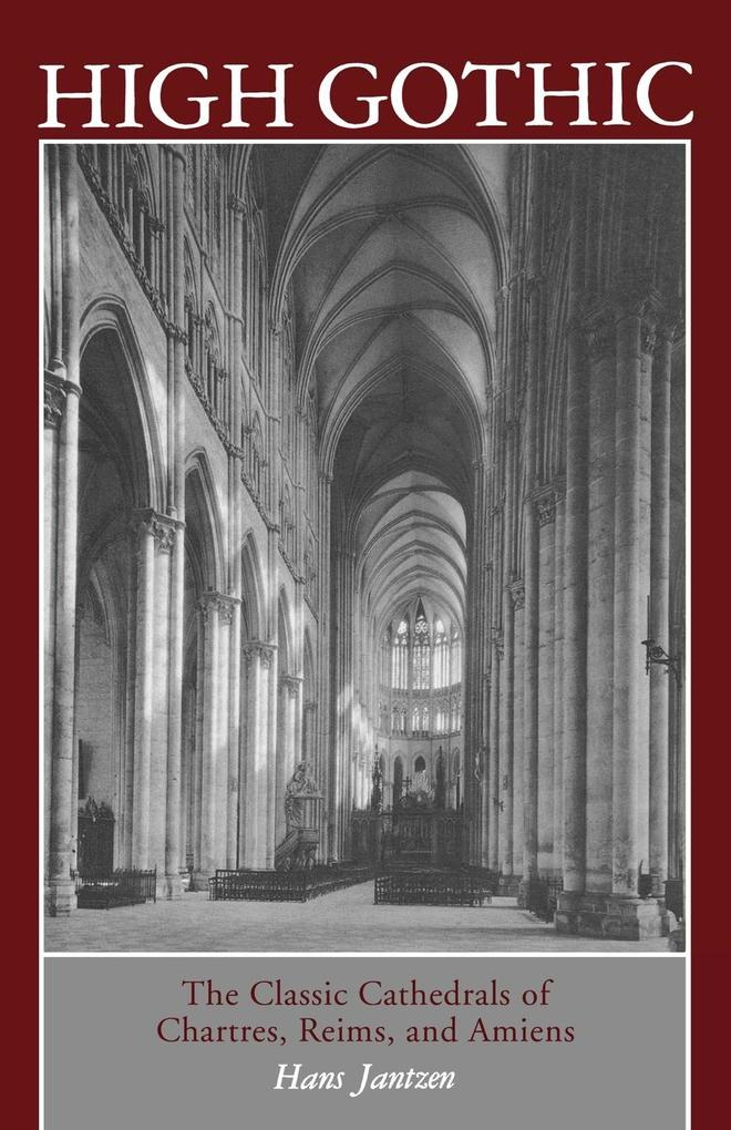 High Gothic: The Classic Cathedrals of Chartres, Reims, Amiens als Taschenbuch