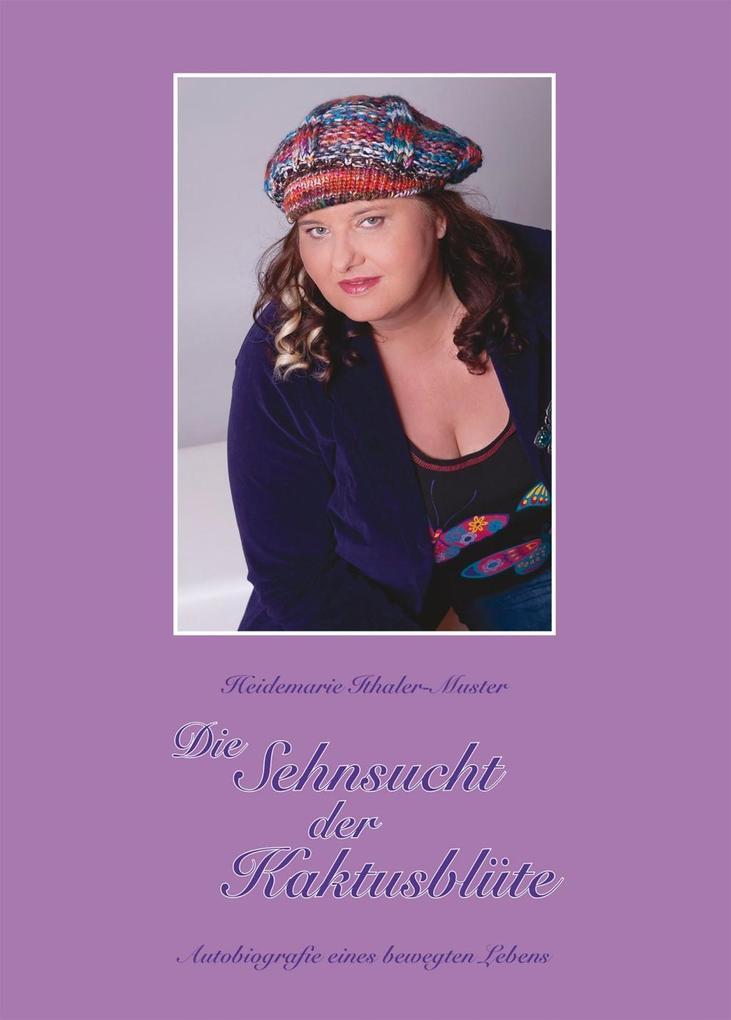 Die Sehnsucht der Kaktusblüte als eBook Download von Heidemarie Ithaler-Muster - Heidemarie Ithaler-Muster