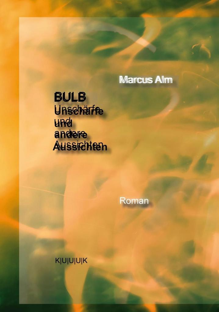 BULB. Unschärfe und andere Aussichten als eBook