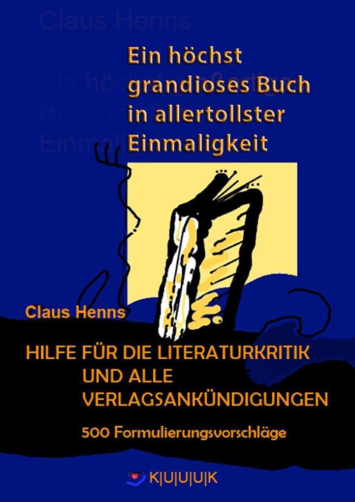 Ein höchst grandioses Buch in allertollster Einmaligkeit. Hilfe für die Literaturkritik und alle Verlagsankündigungen. als eBook