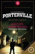 Porterville - Folge 07: Götterdämmerung