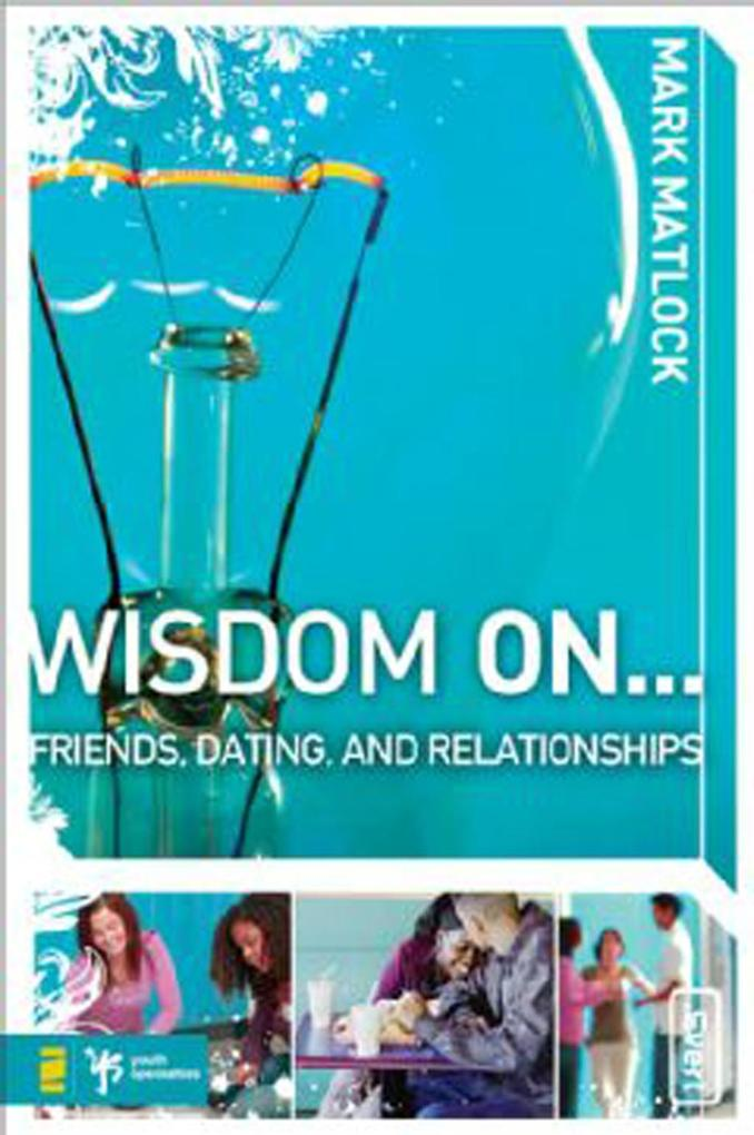 Wisdom On ... Friends, Dating, and Relationship...