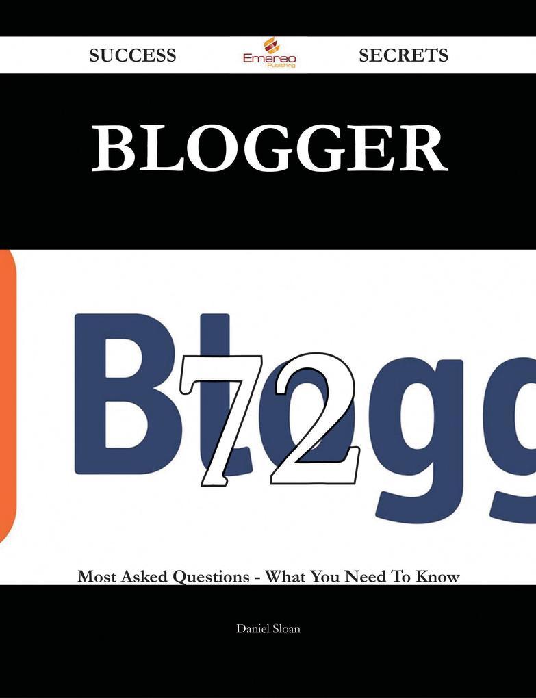 Blogger 72 Success Secrets - 72 Most Asked Ques...