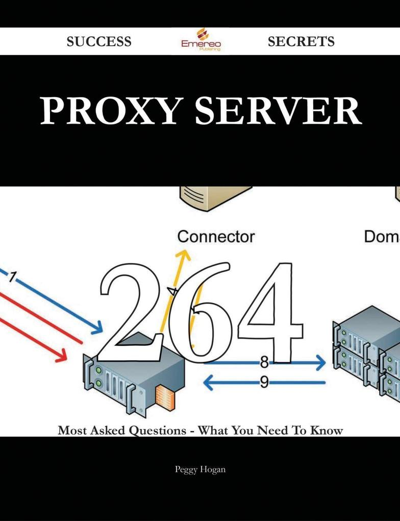 Proxy server 264 Success Secrets - 264 Most Ask...