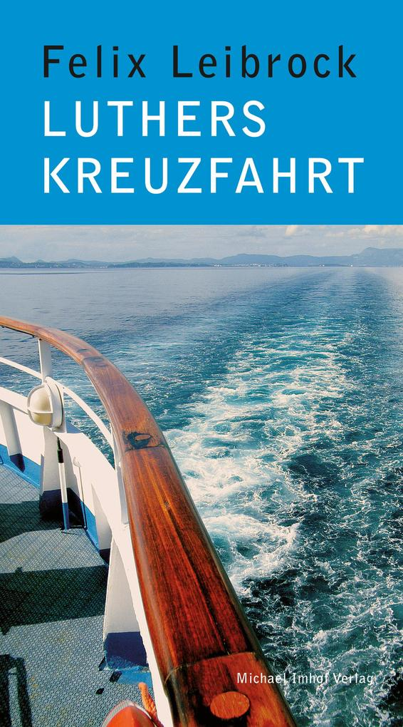 Luthers Kreuzfahrt als eBook Download von Felix...