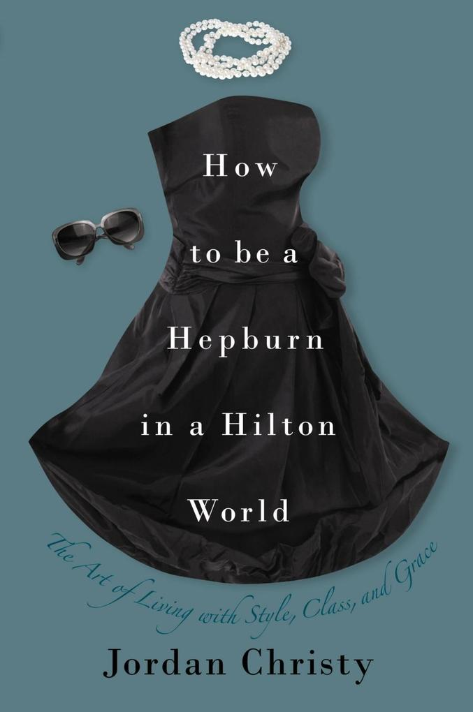 How to Be a Hepburn in a Hilton World als eBook...