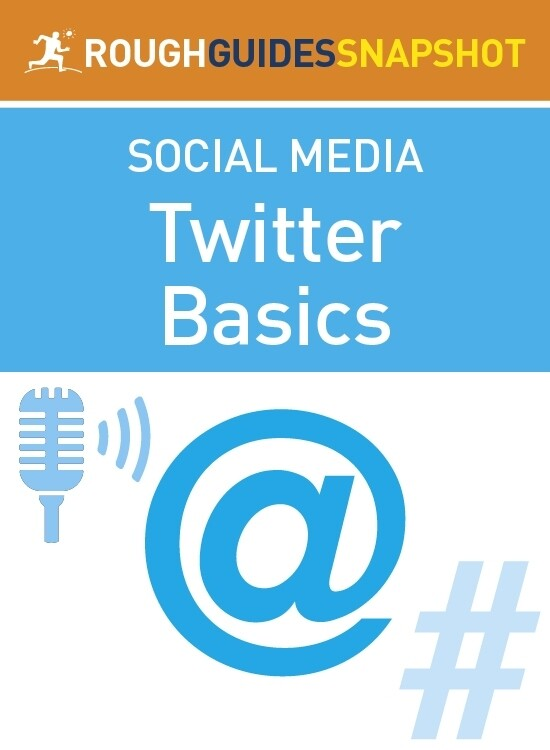 The Rough Guide Snapshot to Social Media: Twitt...