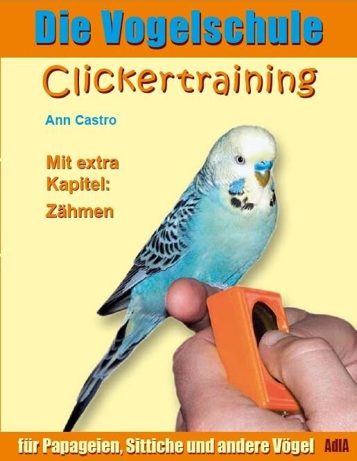 Die Vogelschule. Clickertraining für Papageien, Sittiche und andere Vögel als eBook Download von Ann Castro - Ann Castro