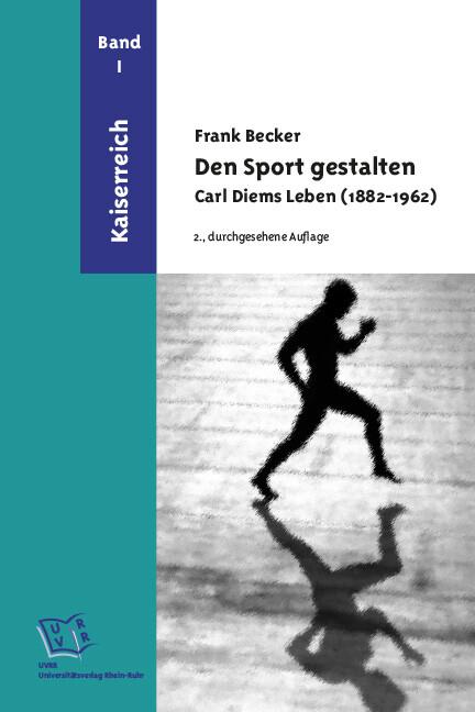 Den Sport gestalten. Carl Diems Leben (1882-1962) als eBook Download von Frank Becker - Frank Becker
