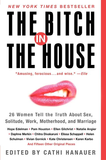The Bitch in the House: 26 Women Tell the Truth about Sex, Solitude, Work, Motherhood, and Marriage als Taschenbuch