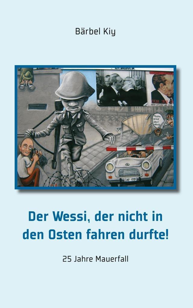 Der Wessi, der nicht in den Osten fahren durfte! als eBook