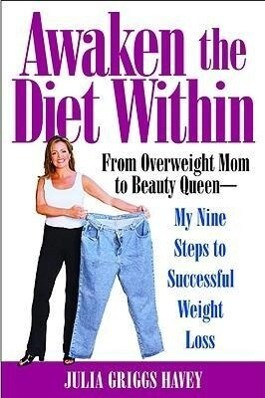 Awaken the Diet Within: From Overweight Mom to Beauty Queen-My Nine Steps to Successful Weight Loss als Taschenbuch