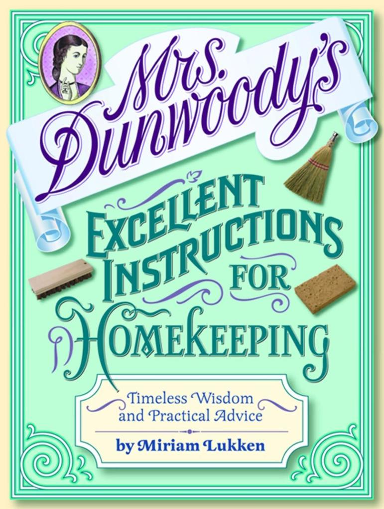 Mrs. Dunwoody´s Excellent Instructions for Home...