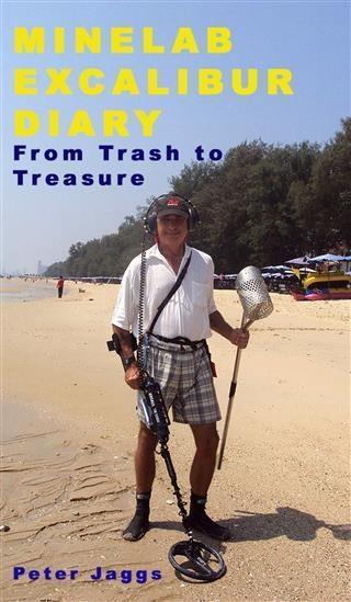 Minelab Excalibur Diary: From Trash to Treasure als eBook