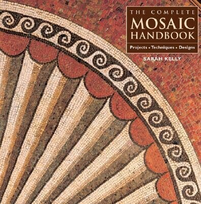 The Complete Mosaic Handbook: Projects, Techniques, Designs als Buch