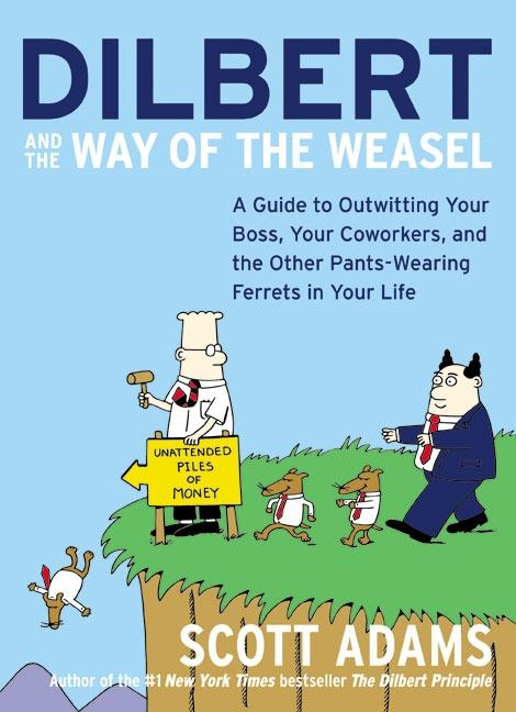 Dilbert and the Way of the Weasel: A Guide to Outwitting Your Boss, Your Coworkers, and the Other Pants-Wearing Ferrets in Your Life als Taschenbuch