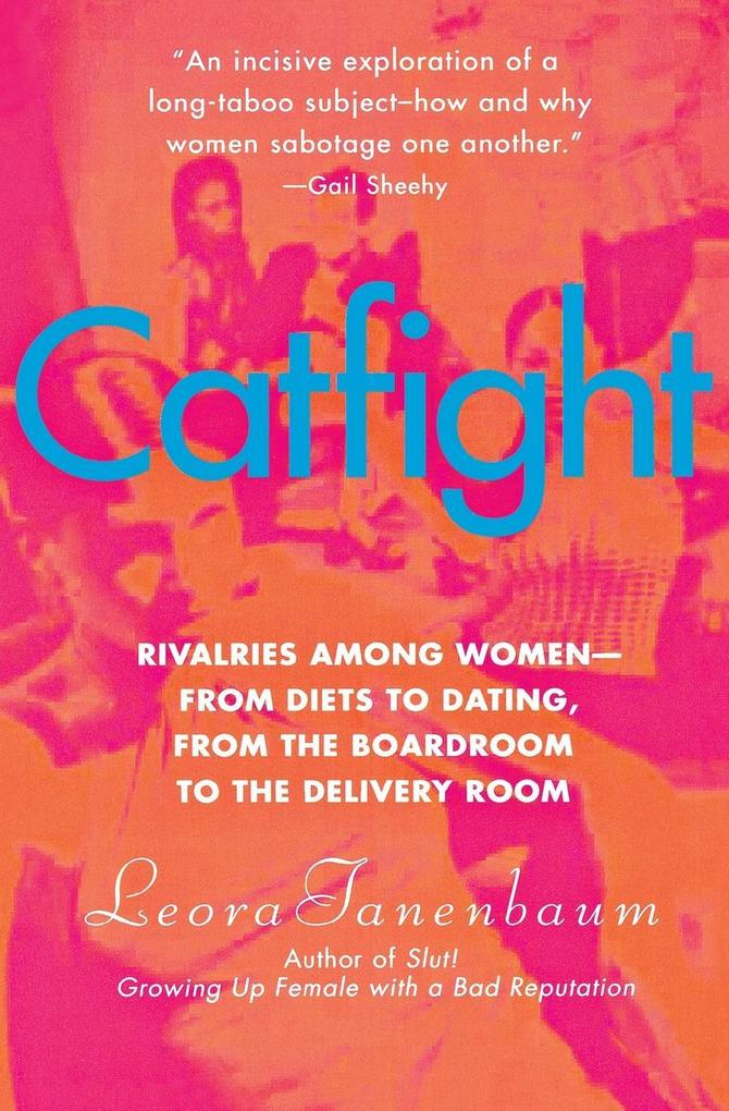 Catfight: Rivalries Among Women--From Diets to Dating, from the Boardroom to the Delivery Room als Taschenbuch