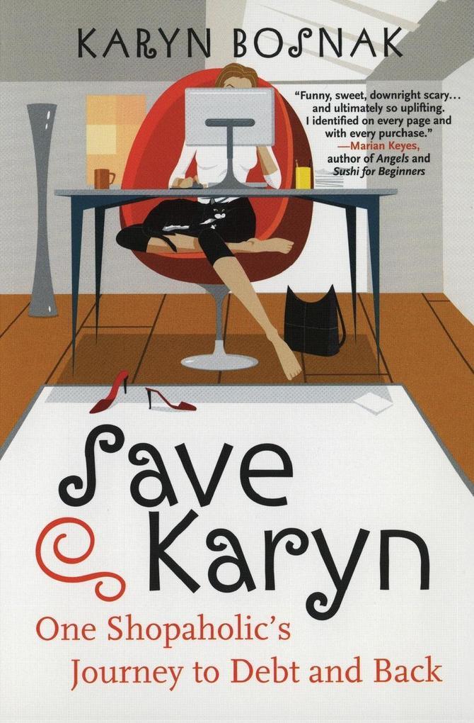 Save Karyn: One Shopaholic's Journey to Debt and Back als Taschenbuch