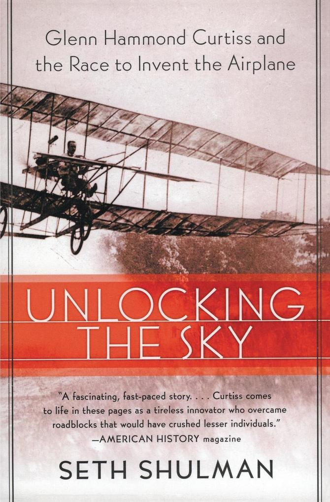 Unlocking the Sky: Glenn Hammond Curtiss and the Race to Invent the Airplane als Taschenbuch