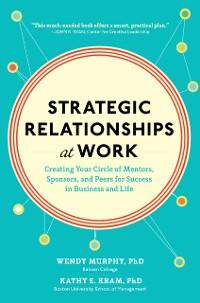 Strategic Relationships at Work: Creating Your ...