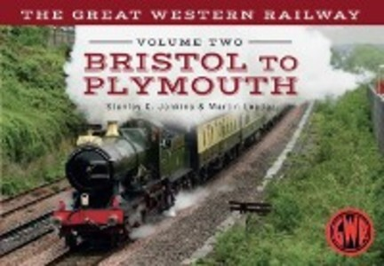 Great Western Railway Volume Two Bristol to Ply...