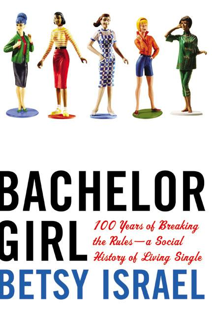 Bachelor Girl: 100 Years of Breaking the Rules--A Social History of Living Single als Taschenbuch