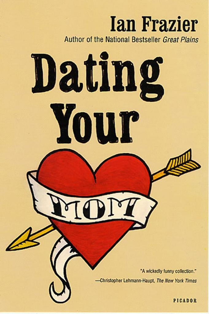 Dating Your Mom als eBook Download von Ian Frazier
