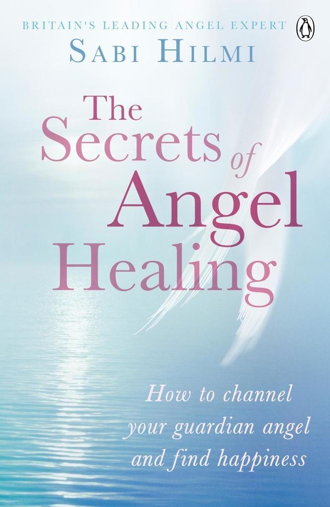 The Secrets of Angel Healing als eBook Download...