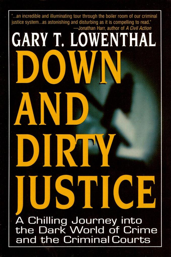 Down and Dirty Justice: A Chilling Journey Into the Dark World of Crime and the Criminal Courts als Buch