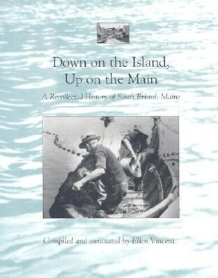 Down on the Island, Up on the Main: A Recollected History of South Bristol, Maine als Taschenbuch