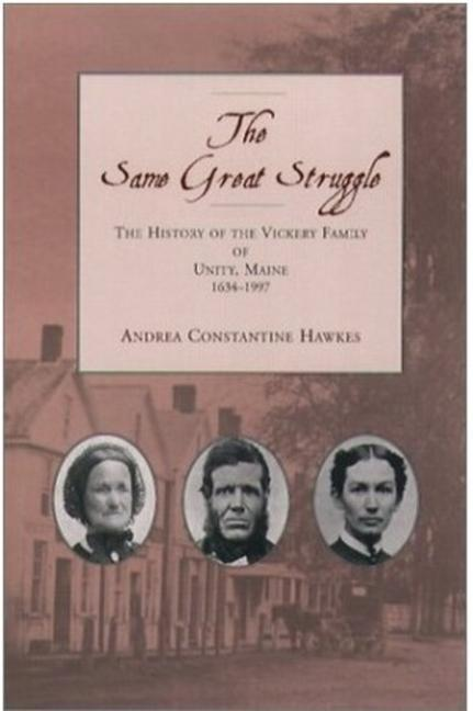 The Same Great Struggle: The History of the Vickery Family of Unity, Maine, 1634-1997 als Taschenbuch
